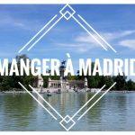 Où manger à Madrid? Mes endroits préférés