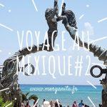 Voyage au Mexique #2 Il y a toujours quelque chose à découvrir à la Riviera Maya
